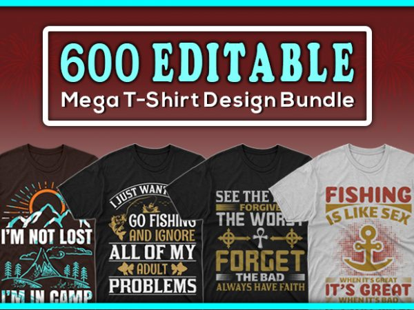 600 mega editable tshirt designs bundle – 99% off