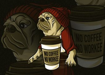 No coffee no workee Pug Dog Puppy PNG FILE Transparent Background Ready to use Print on demmand printify, printfull, amazon merch, teespring, redbubble, teepulic, etc design for t shirt