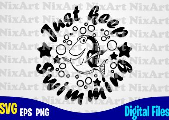 Just keep swimming, Dory, Finding Dory, Finding Nemo, Fish, Funny Dory design svg eps, png files for cutting machines and print t shirt designs for sale t-shirt design png