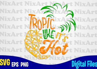 Tropic Like It's Hot, Summer, Sea, Vacation, Life, Pineaple, Tropic, Funny summer design svg eps, png files for cutting machines and print t shirt designs for sale t-shirt design png