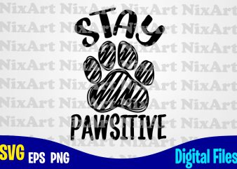 Stay Pawsitive, Dog, Pet, Dog lover, Cat, Cat lover, Paw, Funny animal design svg eps, png files for cutting machines and print t shirt designs for sale t-shirt design png
