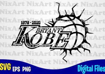 Kobe Bryant, Basketball, Ball, Sports, Rip Kobe, Basketball svg, Kobe svg, Sports svg, Funny Basketball design svg eps, png files for cutting machines and print t shirt designs for sale t-shirt design png