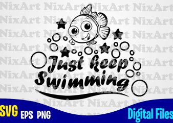 Just keep swimming, Nemo, Finding Nemo, Fish, Funny Nemo design svg eps, png files for cutting machines and print t shirt designs for sale t-shirt design png