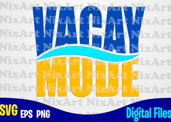 Vacay mode, Beach, Summer, Sea, Vacation, Life, Tropic, Funny summer design svg eps, png files for cutting machines and print t shirt designs for sale t-shirt design png