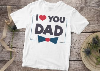 I love You Dad, Baby Boy, Baby Girl T-Shirt Design