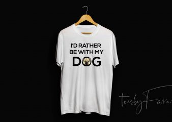 i'd rather stay with my dog shirt design for commercial use graphic t-shirt design
