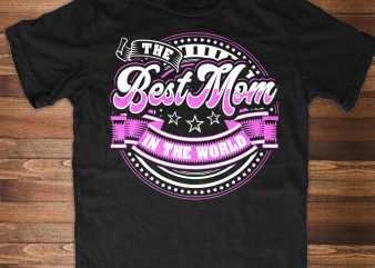 THE BEST MOM IN THE WORLD graphic t-shirt design
