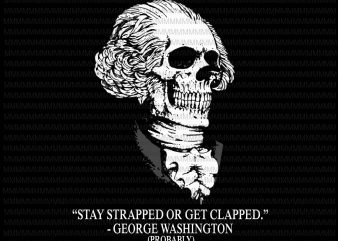 Stay strapped or get clapped George Washington svg, George Washington skull svg, png, dxf, eps, ai file t-shirt design for commercial use