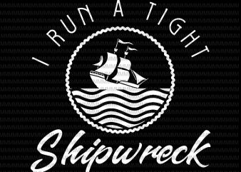 Mens I Run A Tight Shipwreck Funny Vintage svg, png, dxf, eps, ai file t shirt design for purchase
