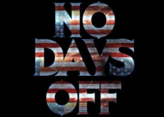 no days off6 graphic t-shirt design