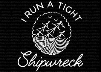 I Run a Tight Shipwreck svg, png, dxf, eps, ai file graphic t-shirt design