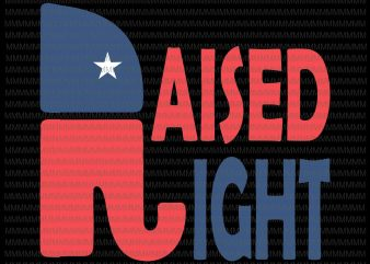 Raised Right Republican Elephant Vintage Trump Lover svg, Raised Right svg, png, dxf, eps, ai file print ready t shirt design