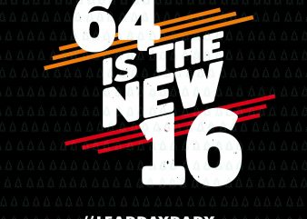 64 is the new 16 svg,64 is the new 16 leap day baby svg,64 is the new 16 leap day baby png,Leap Year Birthday 2020,64 Year Old Gift Leap Day1 t shirt design template