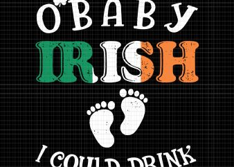 O Baby irish i could drink svg,O Baby irish i could drink,O Baby irish i could drink png,Womens Irish I Could Drink Shirt Pregnancy Announcement St Patricks svg,Womens Irish I Could Drink Shirt Pregnancy Announcement St Patricks png,Womens Irish I Could Drink Shirt Pregnancy Announcement St Patricks commercial use t-shirt design