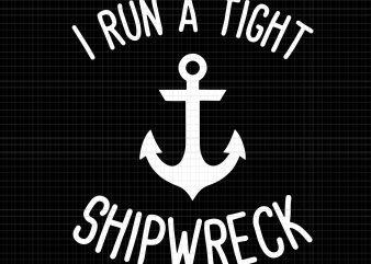 I Run A Tight Shipwreck svg,I Run A Tight Shipwreck png,I Run A Tight Shipwreck Shirt Wife Mom svg,I Run A Tight Shipwreck Shirt Wife Mom png,Womens I Run A Tight Shipwreck Shirt Wife Mom svg,Womens I Run A Tight Shipwreck Shirt Wife Mom png,I Run A Tight Shipwreck Shirt Wife Mom graphic t-shirt design