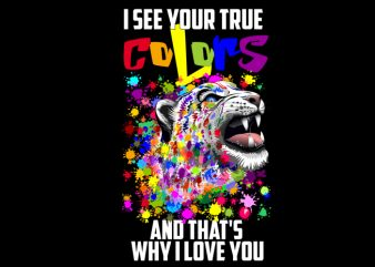 i see your true colors and that's why i love you print ready t shirt design