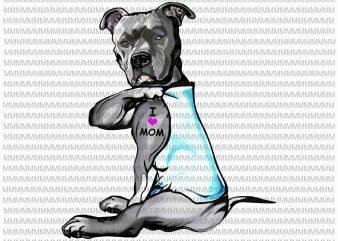 Funny Dog Pitbull I Love Mom Tattoo Png, Dog Pitbull png, I Love Mom funny quote png, jpg ready made tshirt design