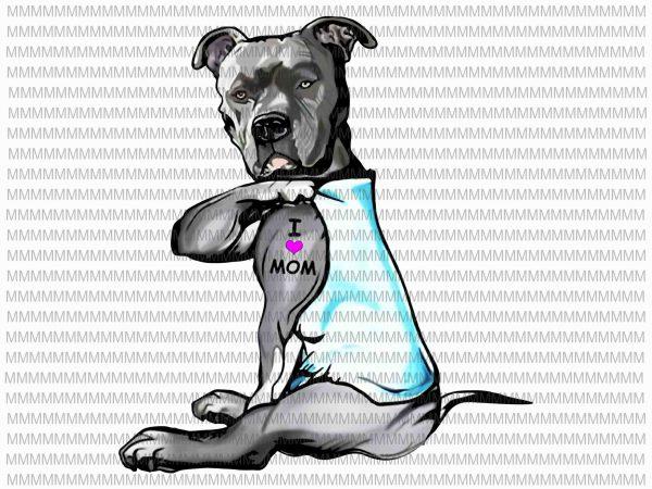 Funny Dog Pitbull I Love Mom Tattoo Png Dog Pitbull Png I Love Mom Funny Quote Png Jpg Ready Made Tshirt Design Buy T Shirt Designs