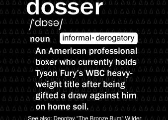 Tyson Fury The Gypsy King Funny Dosser svg,Tyson Fury The Gypsy King Funny Dosser png,Tyson Fury The Gypsy King Funny Dosser cut file,Tyson Fury The Gypsy King Funny Dosser design tshirt,Tyson Fury The Gypsy King Funny Dosser t-shirt design for commercial use