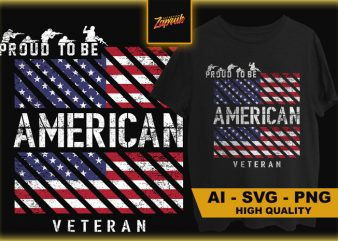 Proud To be American Veteran – commercial use t-shirt design
