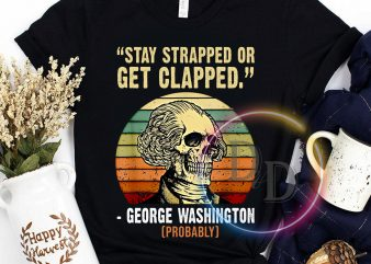 Stay Strapped or get clapped George Washington Probably VIntage graphic t-shirt design