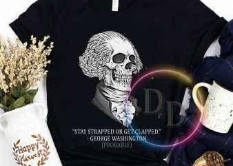 Stay Strapped or get clapped George Washington Probably graphic t-shirt design