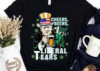 Trump St Patrick's day Cheers beers Liberal Tears America Clover design for t shirt