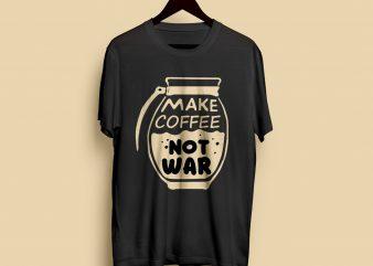 Make Coffee Not War t-shirt design png