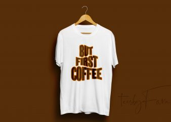 But First Coffee graphic t-shirt design