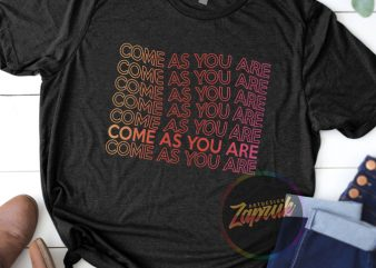 [ Request ] Come as You are text tshirt design for sale