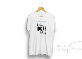Feeling IDGAF Today (Color Changeable) PSD print ready t shirt design