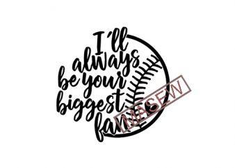 I'll Always Be Your Biggest Fan SVG Cut File, Baseball SVG EPS PNG DXF digital download t shirt design for download