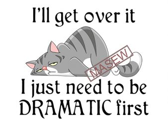 Lazy Cat, I'll get over it I just need to be dramatic first SVG PNG EPS DXf digital download print ready t shirt design
