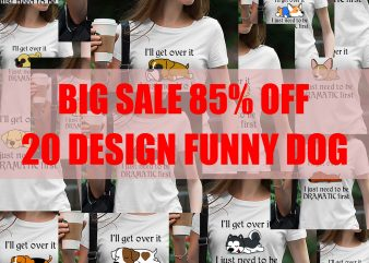 Cute Dog, Husky, Beagle, Bulldog, Corgi, Bull Terrier, labrador, Classic Hound, Puppy, Shiba inu, I'll get over it I just need to be dramatic first SVG PNG EPS DXf digital download ready made tshirt design