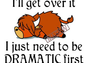 Buffalo I'll get over it I just need to be dramatic first SVG PNG EPS DXf digital download t shirt design to buy