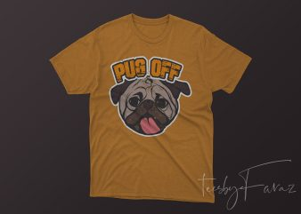 Pug Off (Dog) Tshirt Design