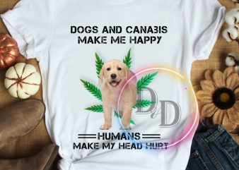 Dogs and Canabis make me happy humans make my head hurt T shirt dog lover canabis buy t shirt design artwork