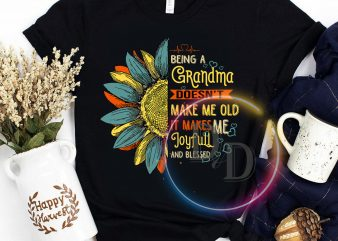 Being a Grandma doesn't make me old it make me joyfull and blessed sunflower vintage shirt design png