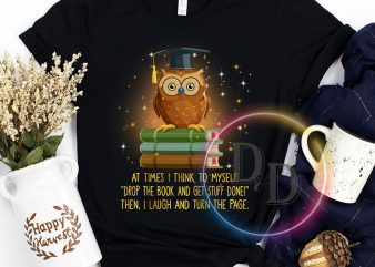 Owl books At times I think to myself drop the book and get stuff done t shirt design for sale