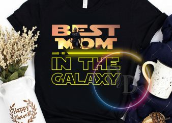Best Mom in the Galaxy Mother's day gifts t shirt design template