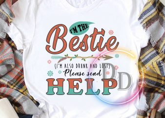 I'm the bestie I'm also drunk and lost please help commercial use t-shirt design