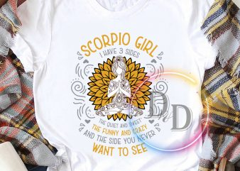 Scorpio girl birthday i have 3 sides quiet and sweet funny crazy t shirt design for purchase