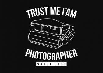 TRUST ME I AM PHOTOGRAPHER print ready t shirt design