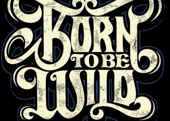 Born To Be Wild t shirt design for sale