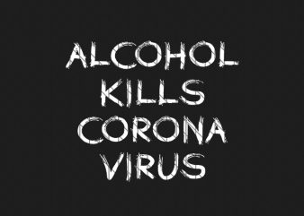 Alcohol kills corona virus , corona virus awareness t-shirt design for commercial use