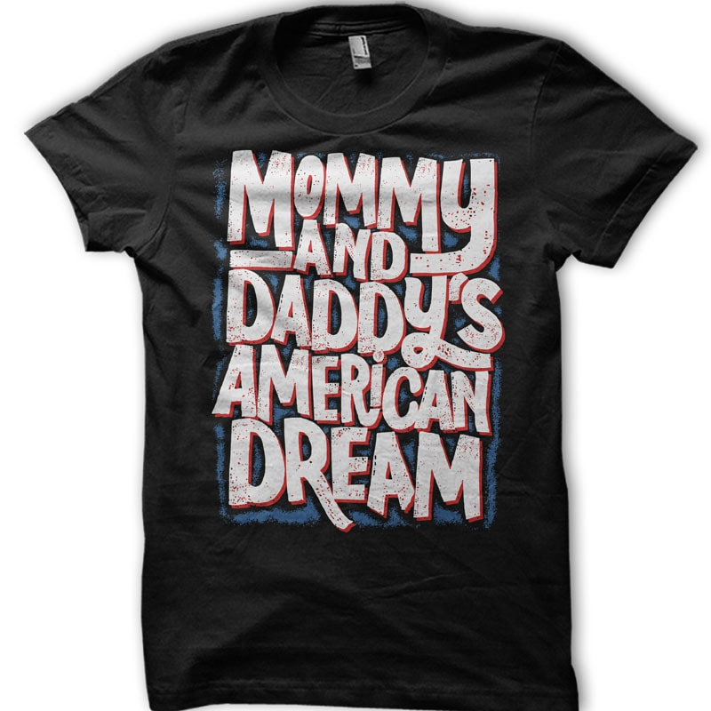 Mommy and Daddy's American dream ready made tshirt design