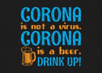 Corona is not virus. Corona is a beer. Drink up! ready made tshirt design