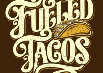 FUELED TACOS t-shirt design for commercial use