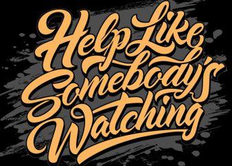 HELP LIKE SOMEBODY'S WATCHING ready made tshirt design