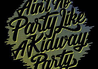 Ain't No Party like a kidway Party t-shirt design for commercial use